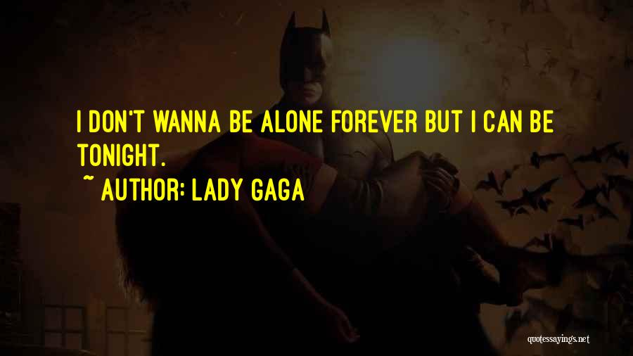 I Want To Be Alone Forever Quotes By Lady Gaga