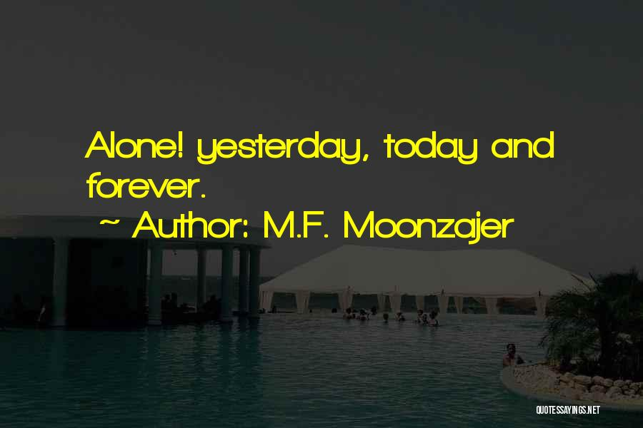 I Want To Be Alone Forever Quotes By M.F. Moonzajer
