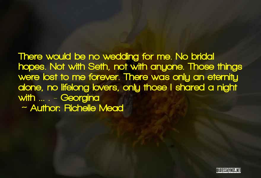 I Want To Be Alone Forever Quotes By Richelle Mead