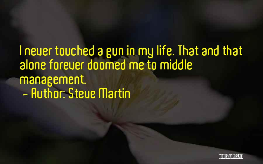 I Want To Be Alone Forever Quotes By Steve Martin