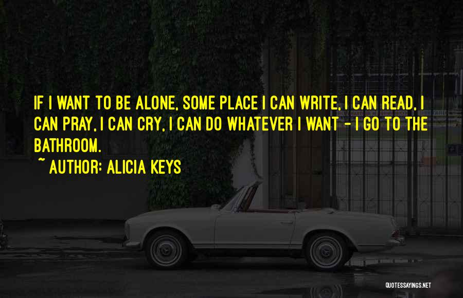 I Want To Be Alone Quotes By Alicia Keys