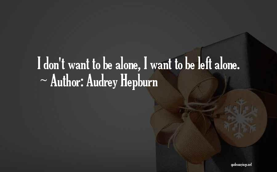 I Want To Be Alone Quotes By Audrey Hepburn