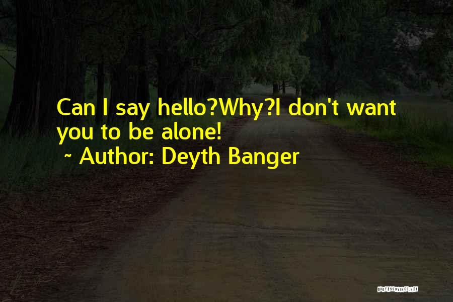 I Want To Be Alone Quotes By Deyth Banger