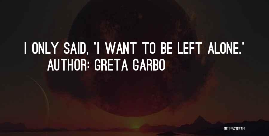 I Want To Be Alone Quotes By Greta Garbo