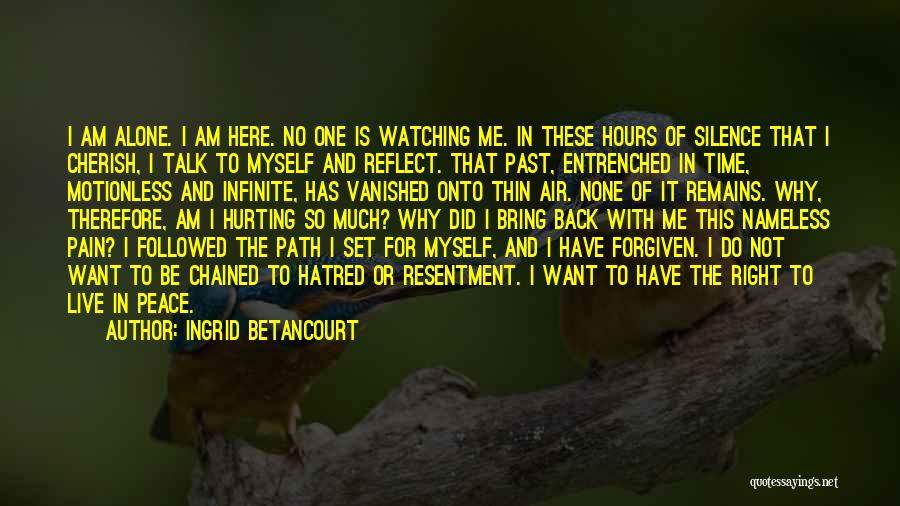 I Want To Be Alone Quotes By Ingrid Betancourt
