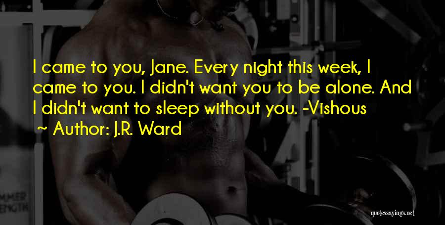 I Want To Be Alone Quotes By J.R. Ward