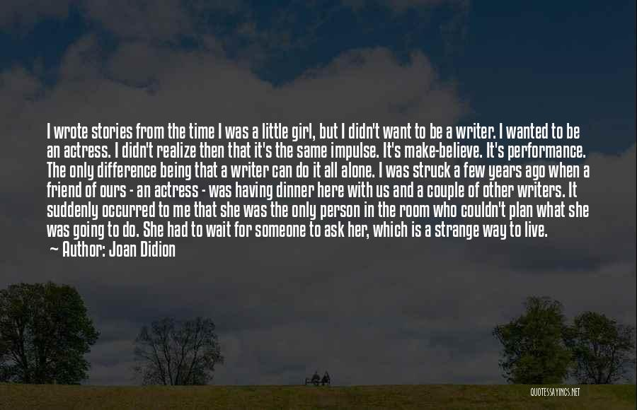I Want To Be Alone Quotes By Joan Didion