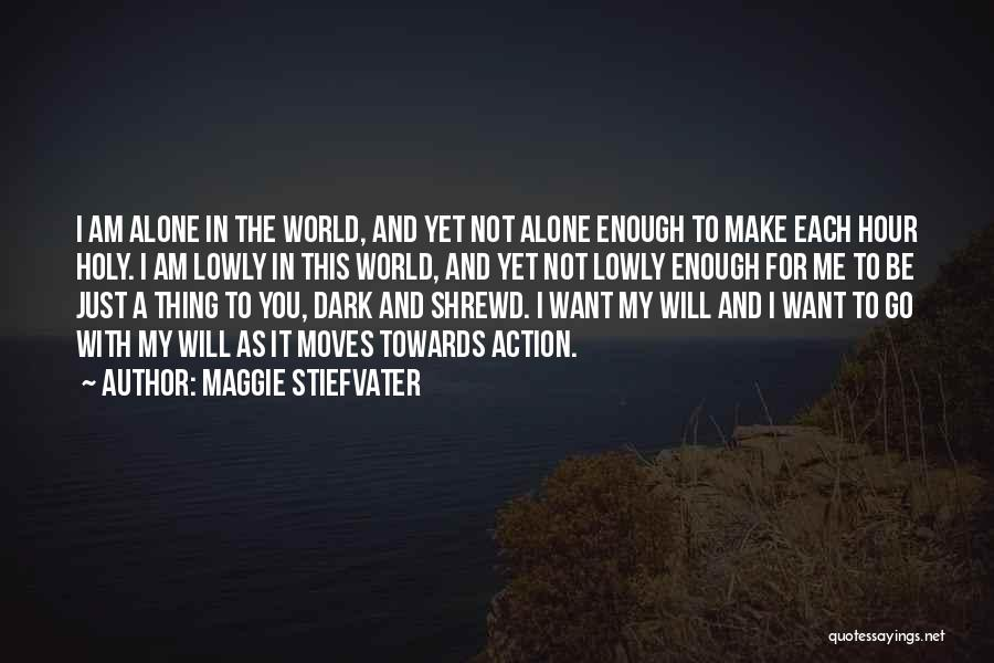 I Want To Be Alone Quotes By Maggie Stiefvater