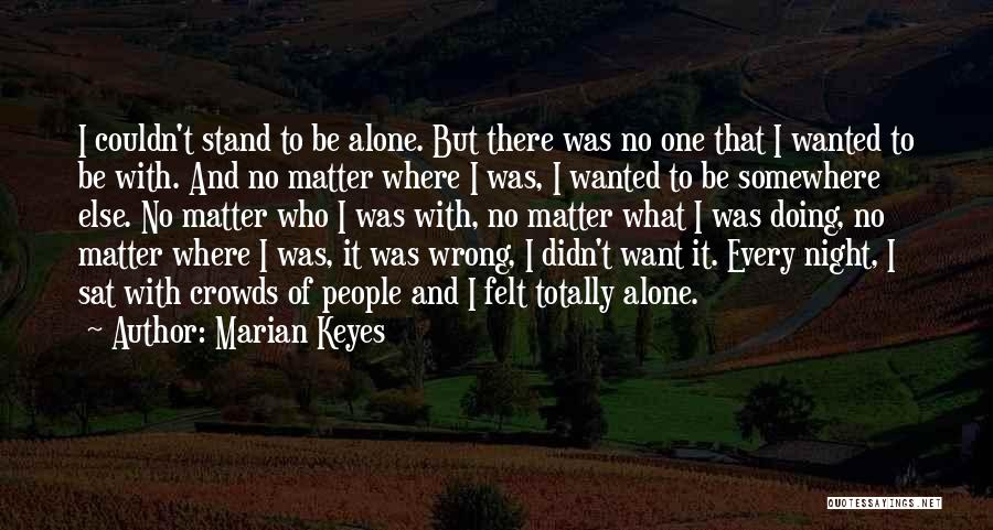 I Want To Be Alone Quotes By Marian Keyes