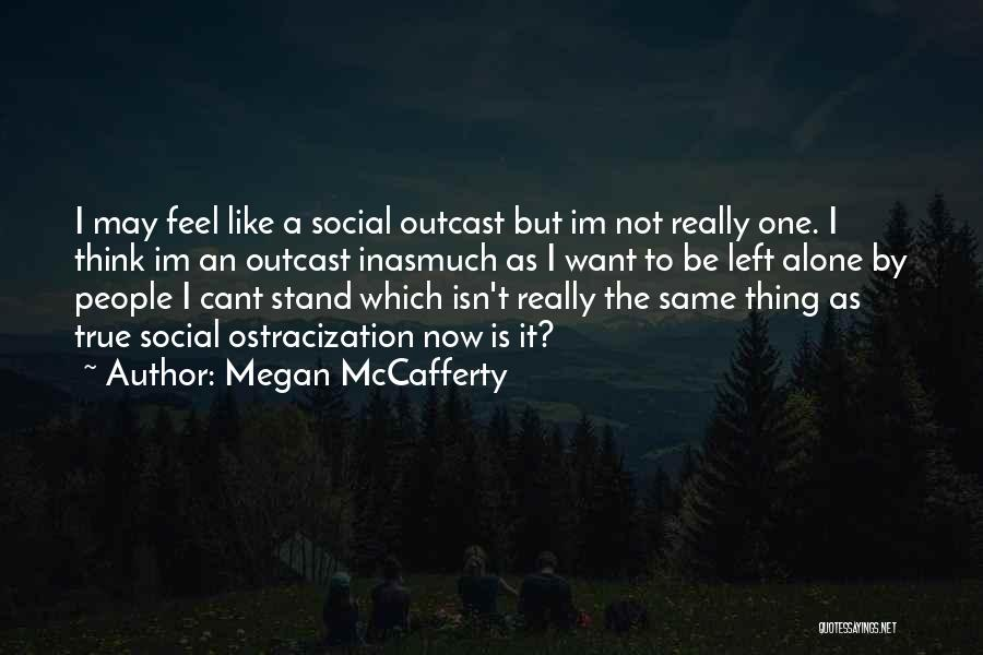 I Want To Be Alone Quotes By Megan McCafferty