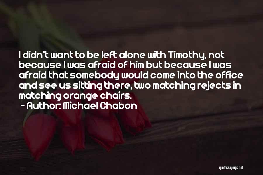 I Want To Be Alone Quotes By Michael Chabon