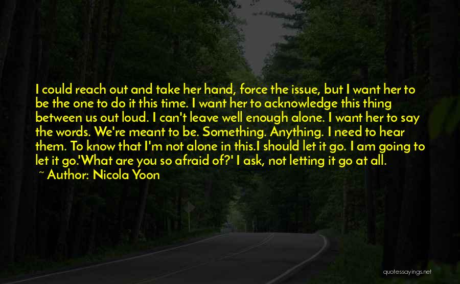I Want To Be Alone Quotes By Nicola Yoon