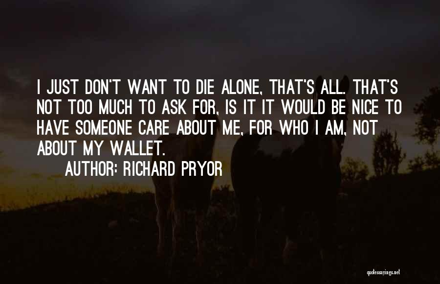 I Want To Be Alone Quotes By Richard Pryor