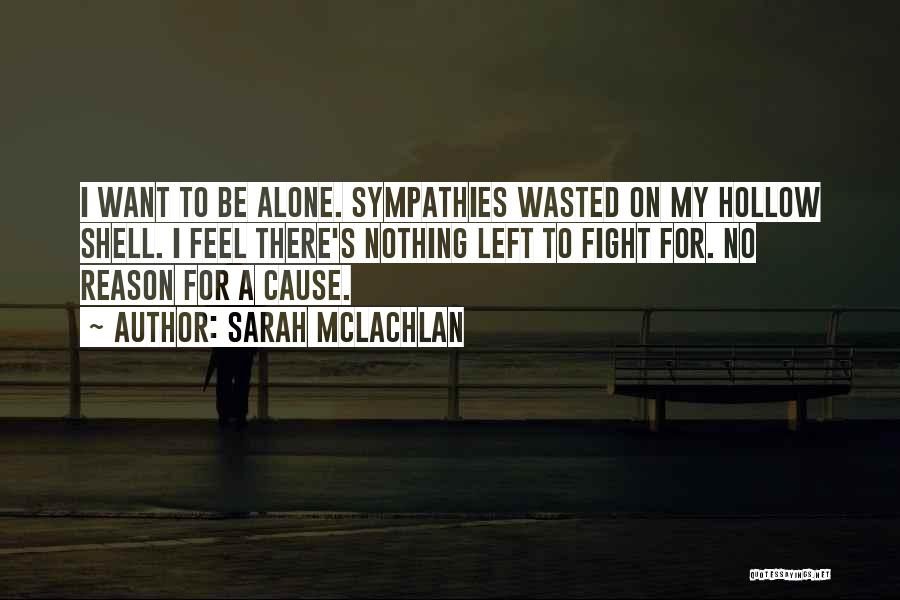 I Want To Be Alone Quotes By Sarah McLachlan