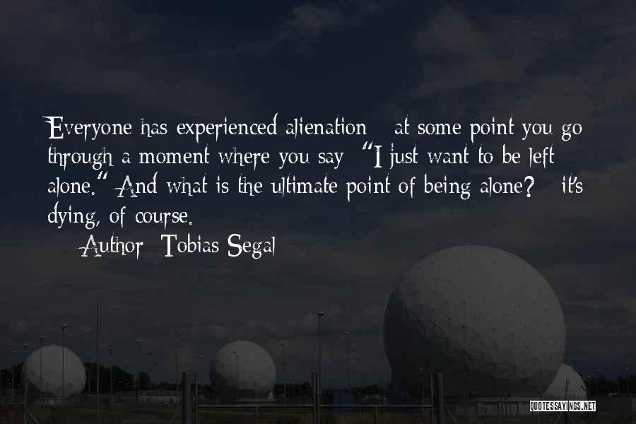 I Want To Be Alone Quotes By Tobias Segal