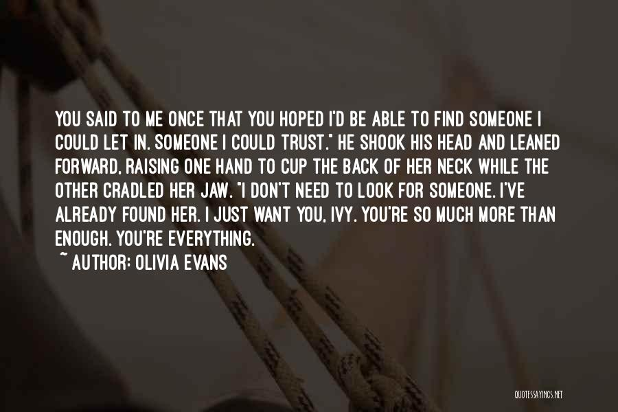 I Want To Be Everything You Need Quotes By Olivia Evans