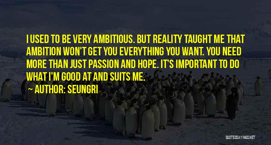 I Want To Be Everything You Need Quotes By Seungri