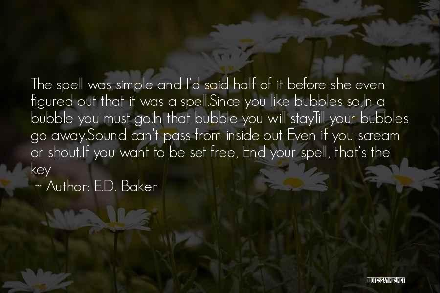 I Want To Be Set Free Quotes By E.D. Baker