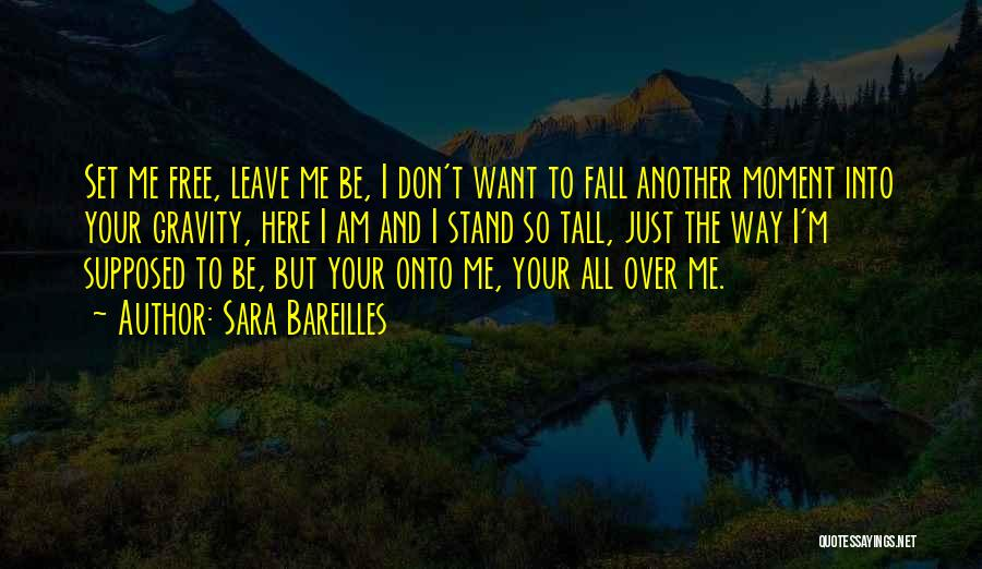 I Want To Be Set Free Quotes By Sara Bareilles