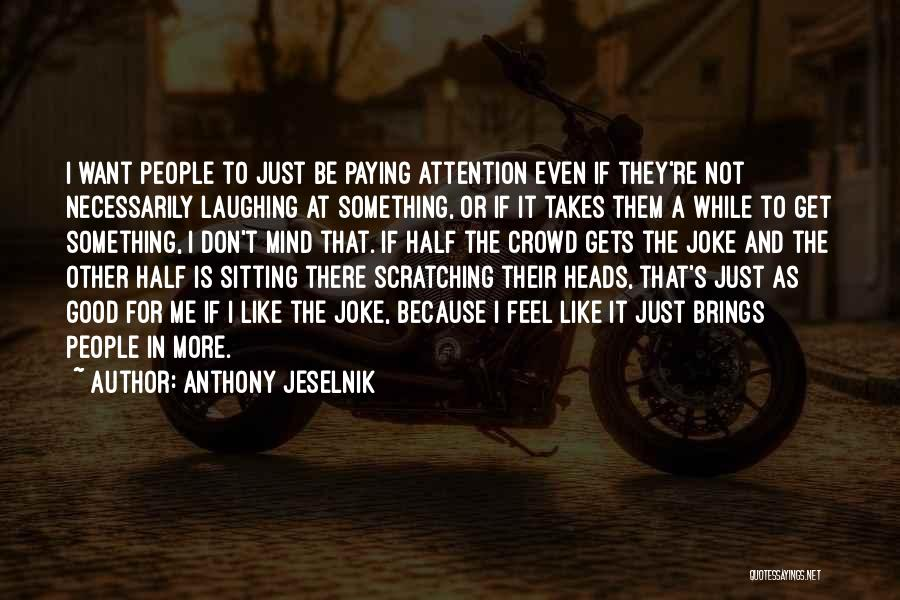 I Want To Be Something More Quotes By Anthony Jeselnik