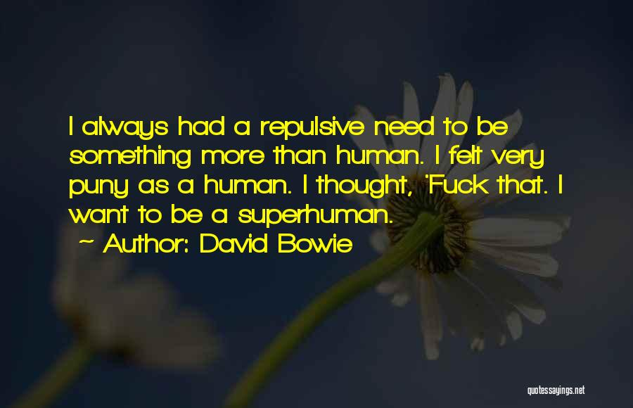 I Want To Be Something More Quotes By David Bowie