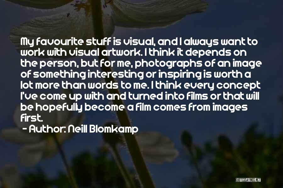 I Want To Be Something More Quotes By Neill Blomkamp