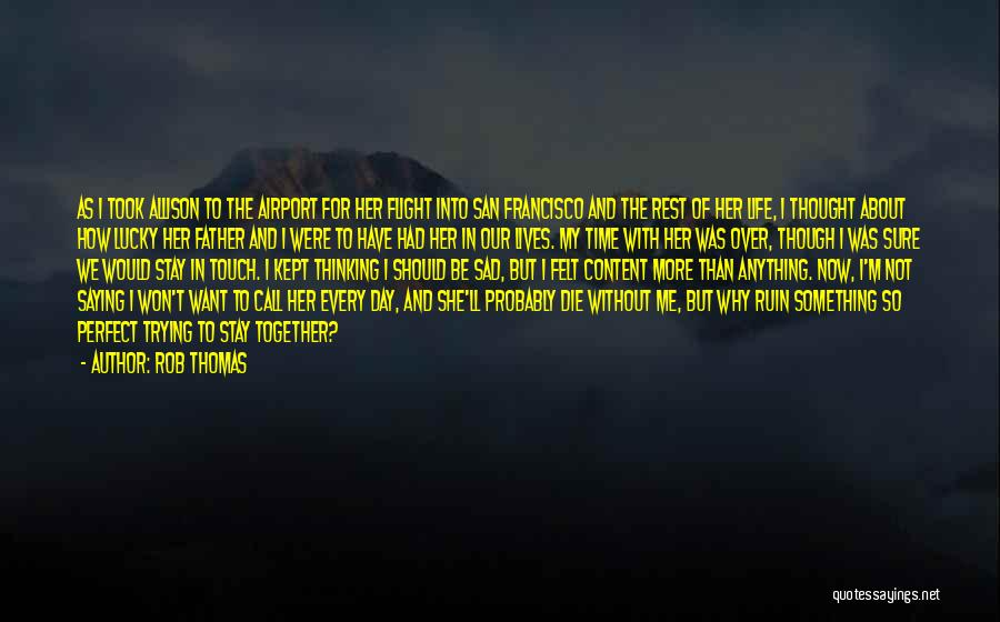 I Want To Be Something More Quotes By Rob Thomas