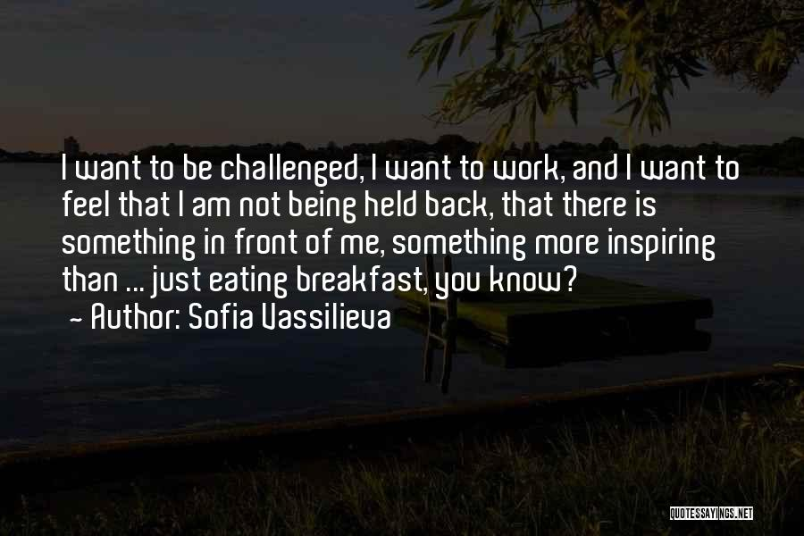I Want To Be Something More Quotes By Sofia Vassilieva