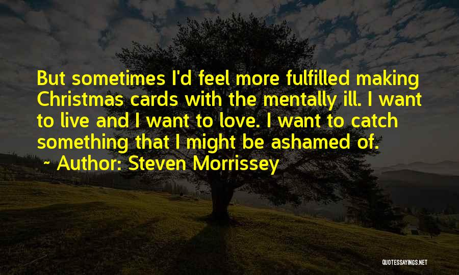 I Want To Be Something More Quotes By Steven Morrissey