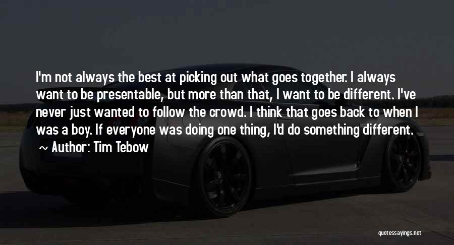 I Want To Be Something More Quotes By Tim Tebow