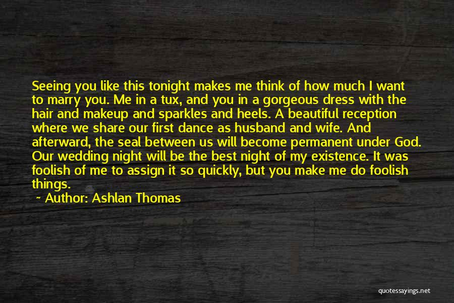 I Want To Be With You Tonight Quotes By Ashlan Thomas