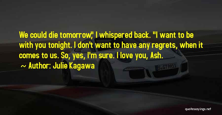 I Want To Be With You Tonight Quotes By Julie Kagawa