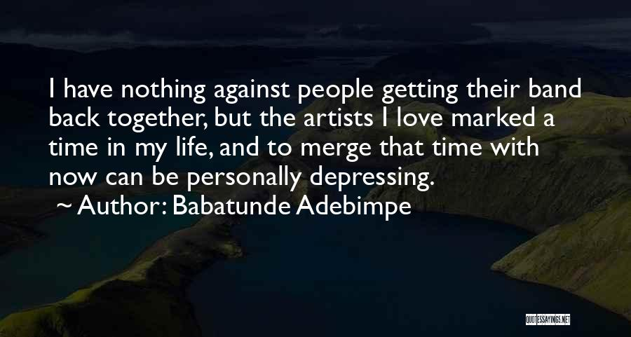 I Want To Get Back Together With You Quotes By Babatunde Adebimpe