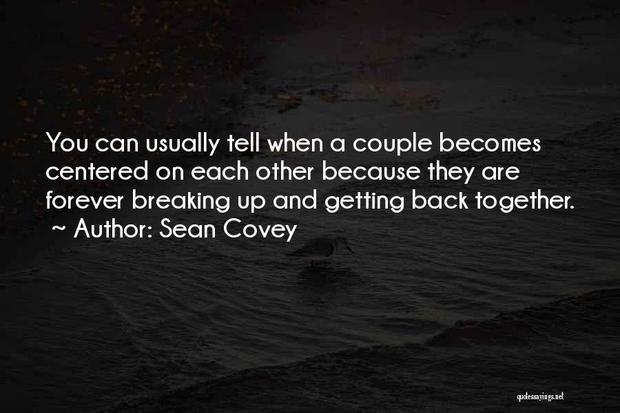 I Want To Get Back Together With You Quotes By Sean Covey