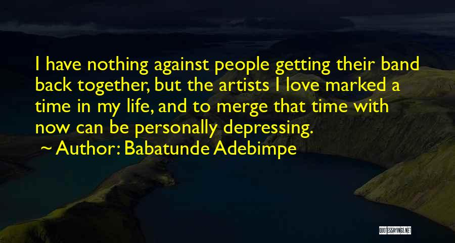 I Want To Go Back To My Past Quotes By Babatunde Adebimpe