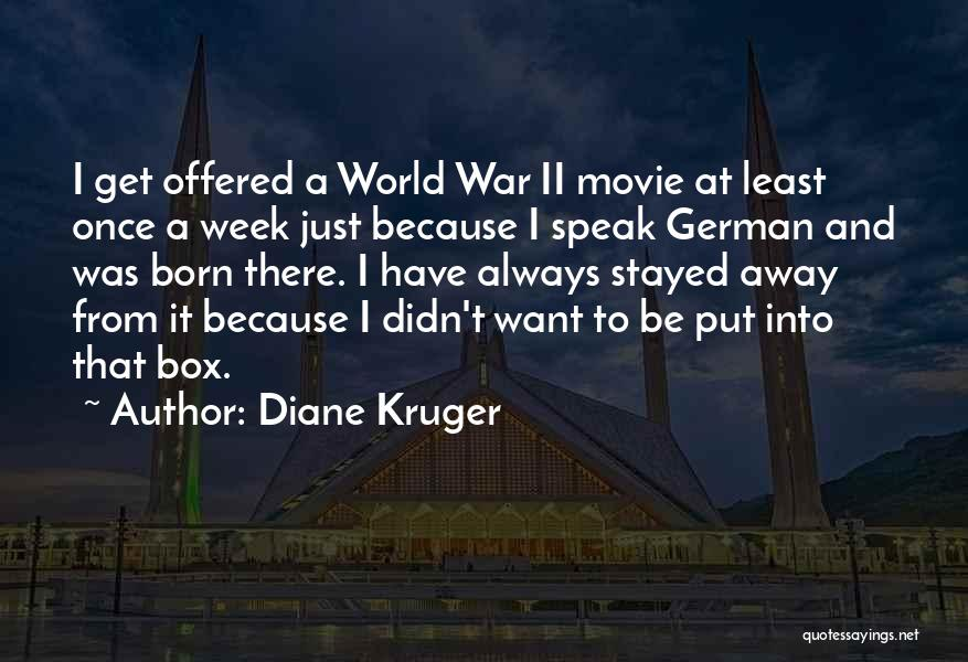I Want To Go Far Away From This World Quotes By Diane Kruger