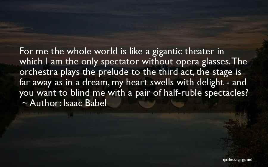 I Want To Go Far Away From This World Quotes By Isaac Babel