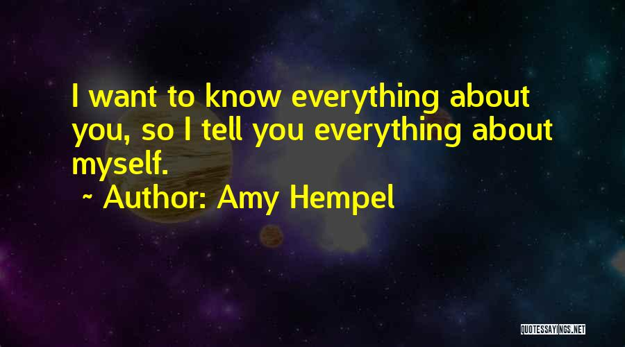 I Want To Know Myself Quotes By Amy Hempel