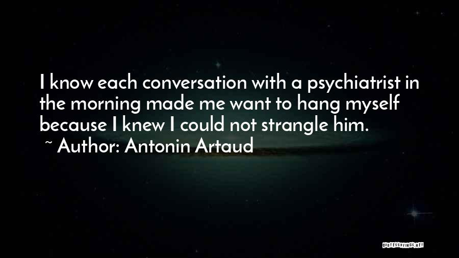 I Want To Know Myself Quotes By Antonin Artaud