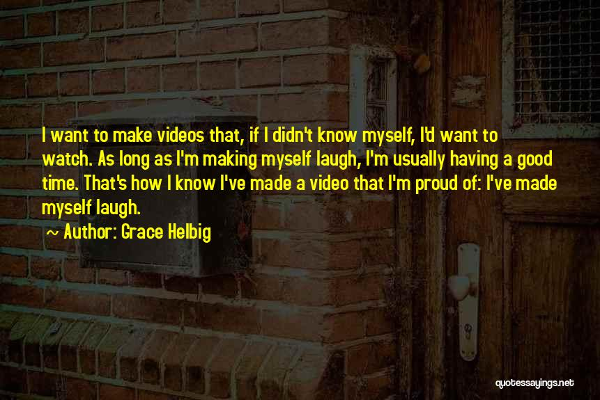 I Want To Know Myself Quotes By Grace Helbig