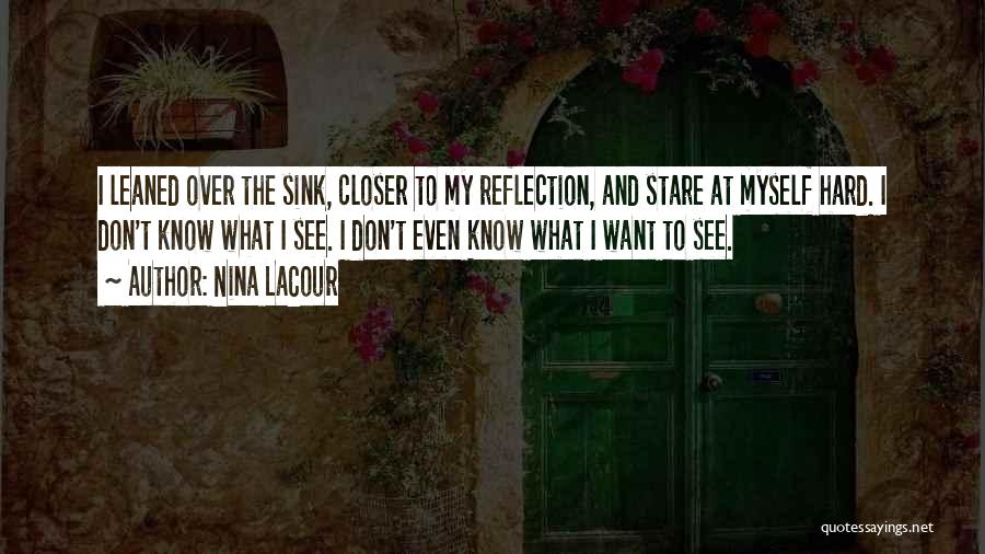 I Want To Know Myself Quotes By Nina LaCour