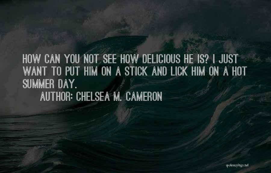 I Want To Lick You Quotes By Chelsea M. Cameron
