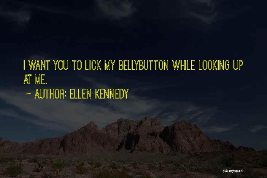 I Want To Lick You Quotes By Ellen Kennedy