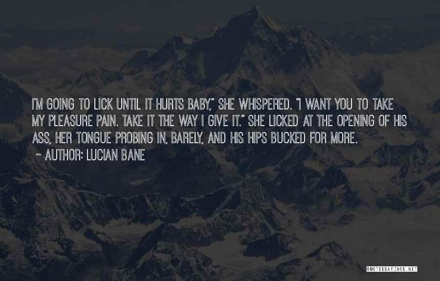 I Want To Lick You Quotes By Lucian Bane