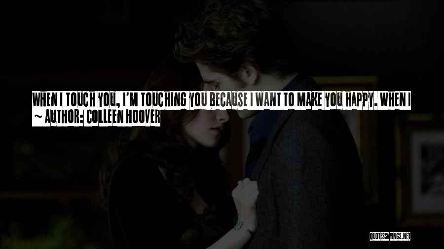 I Want To Make You Happy Love Quotes By Colleen Hoover