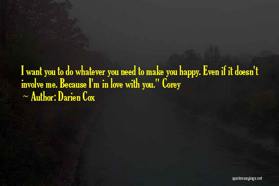 I Want To Make You Happy Love Quotes By Darien Cox