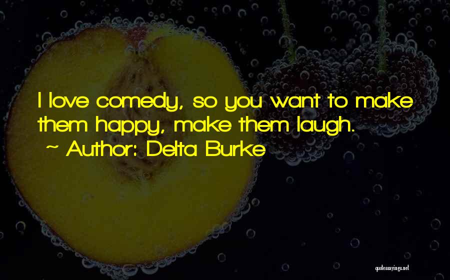 I Want To Make You Happy Love Quotes By Delta Burke