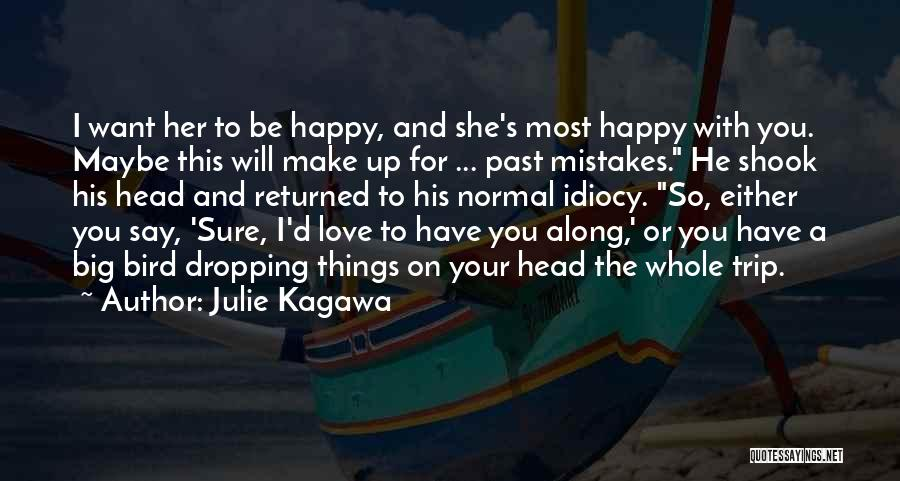 I Want To Make You Happy Love Quotes By Julie Kagawa