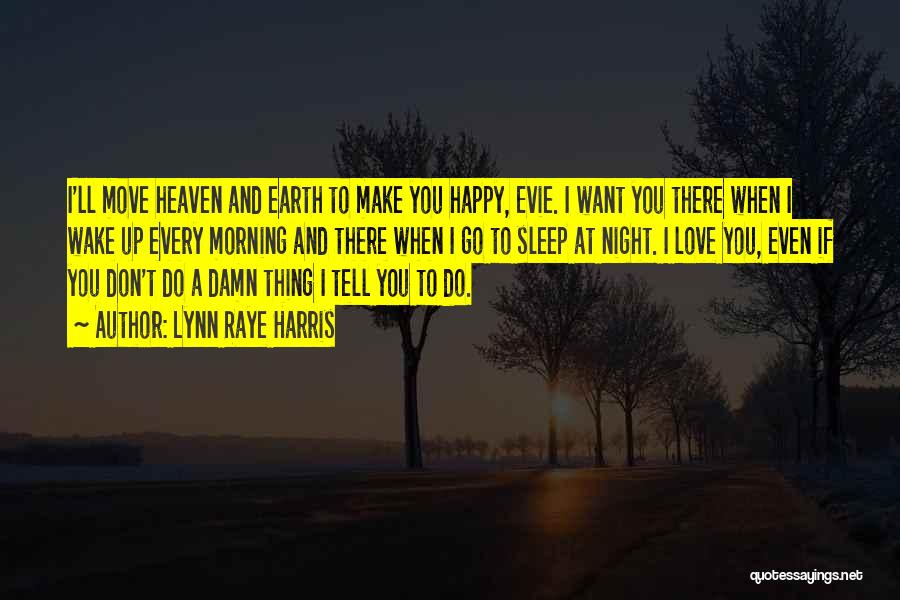I Want To Make You Happy Love Quotes By Lynn Raye Harris