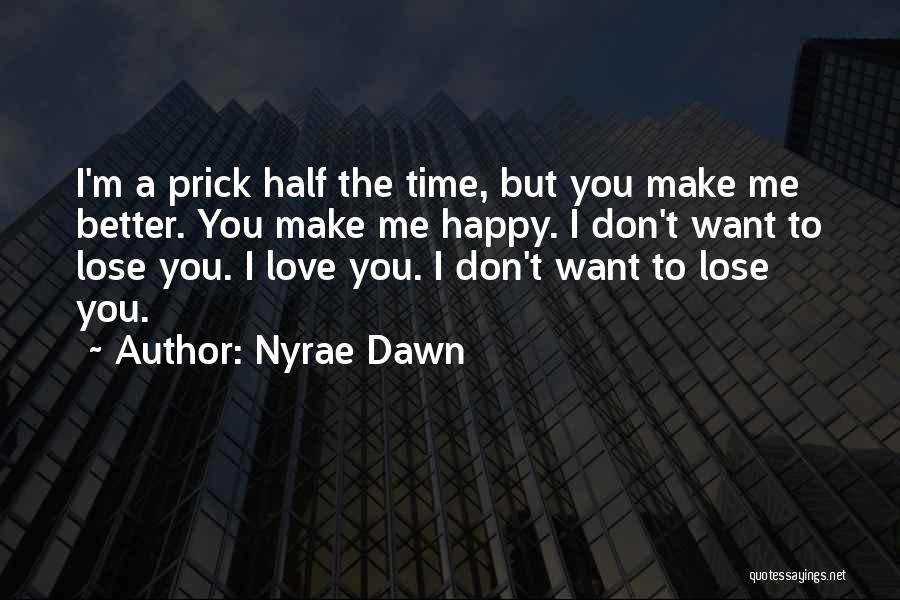 I Want To Make You Happy Love Quotes By Nyrae Dawn
